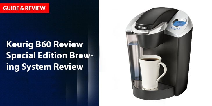 Keurig B60 Review Special Edition Brewing System