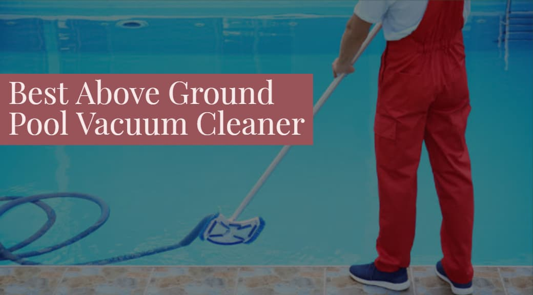 Above Ground Pool Vacuum Reviews